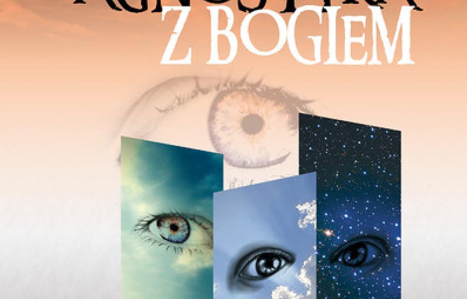 Ostatnie rozmowy agnostyka z Bogiem