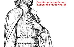 Orzeł biały na tle mroków nocy - o ikonografii Piotra Skargi