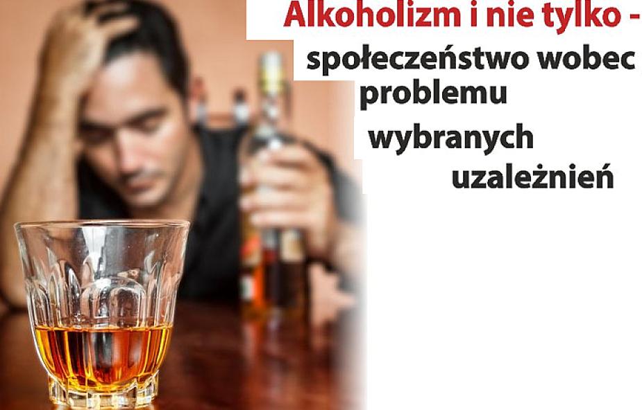 Alkoholizm i nie tylko - społeczeństwo wobec problemu wybranych uzależnień
