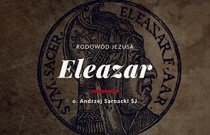Dla tych co zaspali - Eleazar, człowiek autentyczny