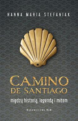 Camino de Santiago. Między historią, legendą i mitem