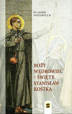 Boży wędrowiec – Święty Stanisław Kostka