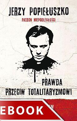 Jerzy Popiełuszko. Prawda przeciw totalitaryzmowi