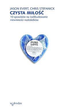 Czysta miłość 10 sposobów na (od)budowanie niewinności nastolatków