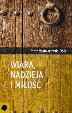 Wiara, nadzieja i miłość Piotr Rostworowski OSB