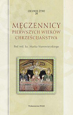Męczennicy pierwszych wieków chrześcijaństwa oprawa twarda