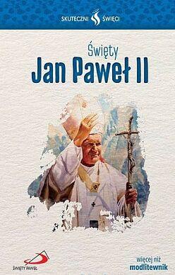Święty Jan Paweł II Skuteczni święci