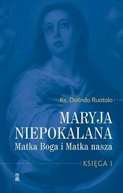 Maryja Niepokalana Matka Boga i Matka nasza. Księga 1