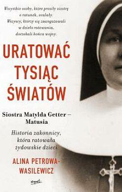 Uratować tysiąc światów Siostra Matylda Getter - Matusia