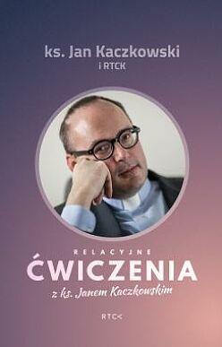 Relacyjne Ćwiczenia z ks. Janem Kaczkowskim